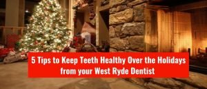 5 tips to keep teeth healthy over the holidays from west ryde dental clinic